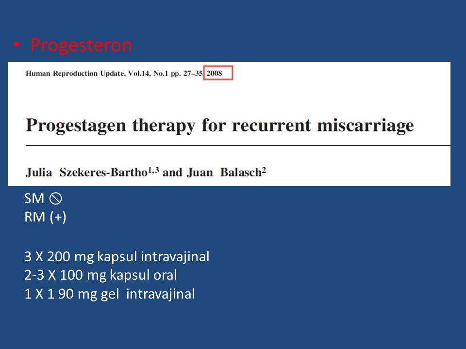 Progesteron SM  RM (+) 3 X 200 mg kapsul intravajinal 2-3 X 100 mg kapsul oral 1 X 1 90 mg gel intravajinal