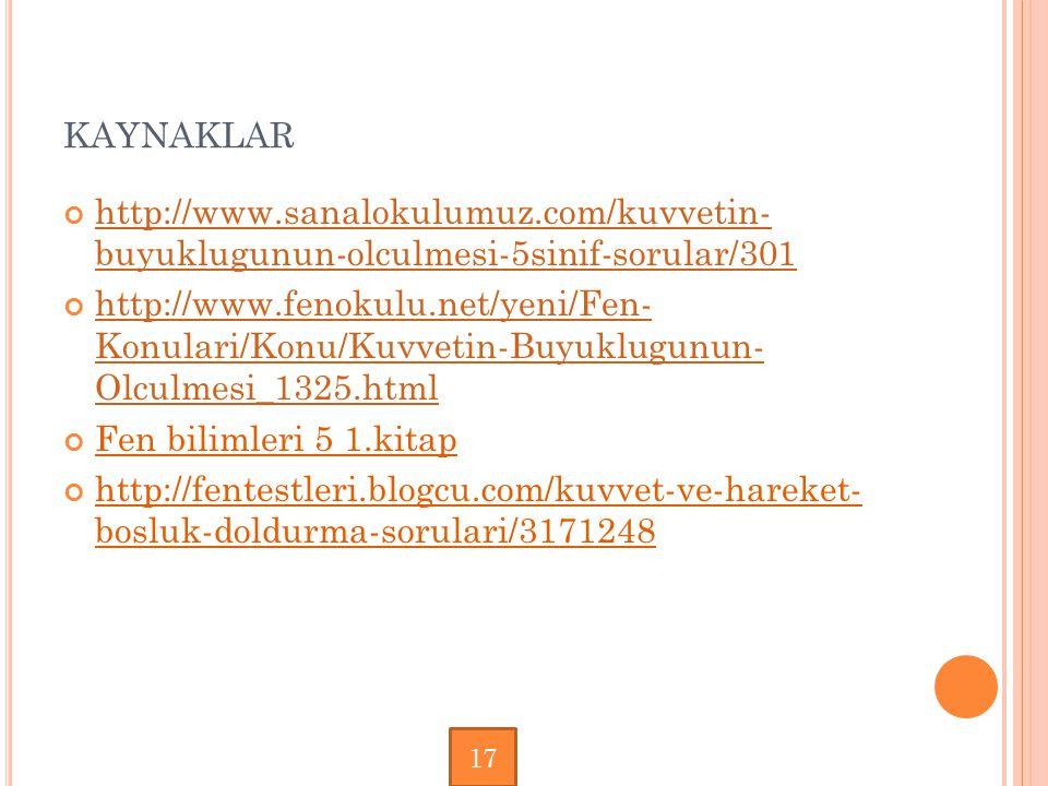 KAYNAKLAR http://www.sanalokulumuz.com/kuvvetin- buyuklugunun-olculmesi-5sinif-sorular/301 http://www.fenokulu.net/yeni/Fen- Konulari/Konu/Kuvvetin-Bu