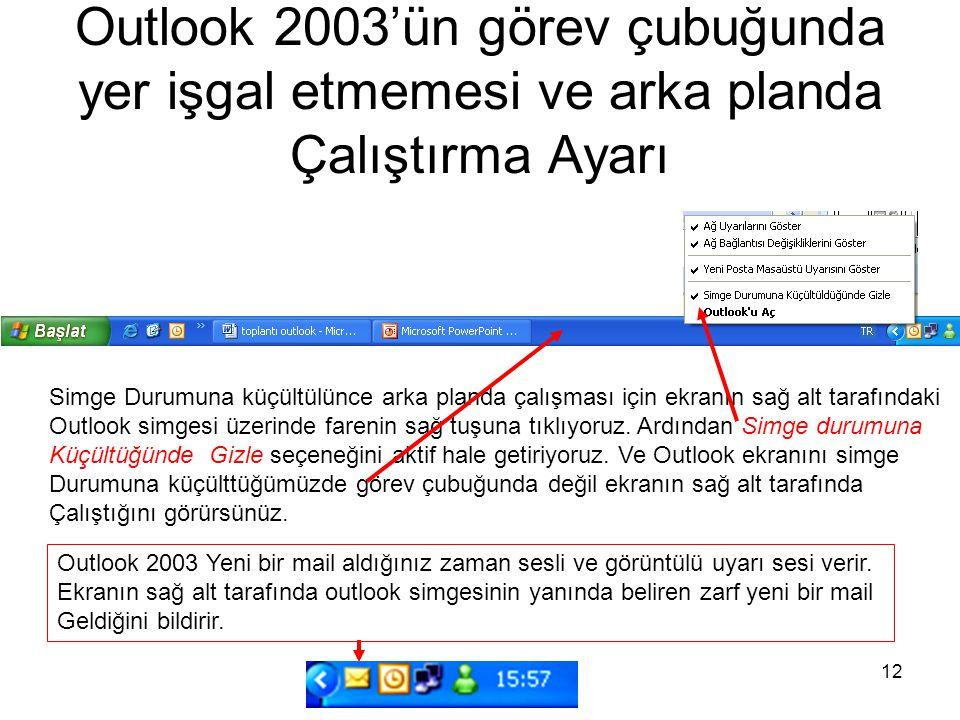 12 Outlook 2003'ün görev çubuğunda yer işgal etmemesi ve arka planda Çalıştırma Ayarı Simge Durumuna küçültülünce arka planda çalışması için ekranın s