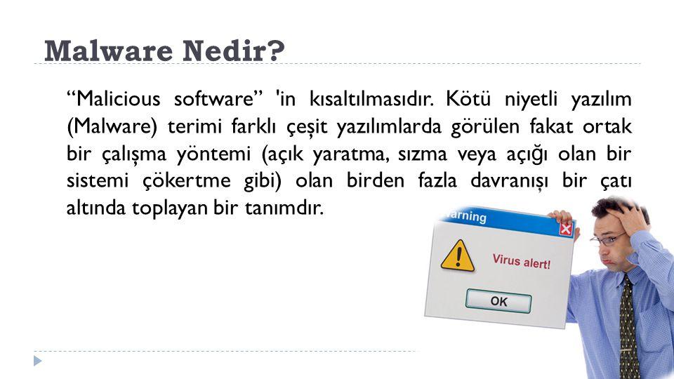"""Malware Nedir? """"Malicious software"""" 'in kısaltılmasıdır. Kötü niyetli yazılım (Malware) terimi farklı çeşit yazılımlarda görülen fakat ortak bir çalış"""