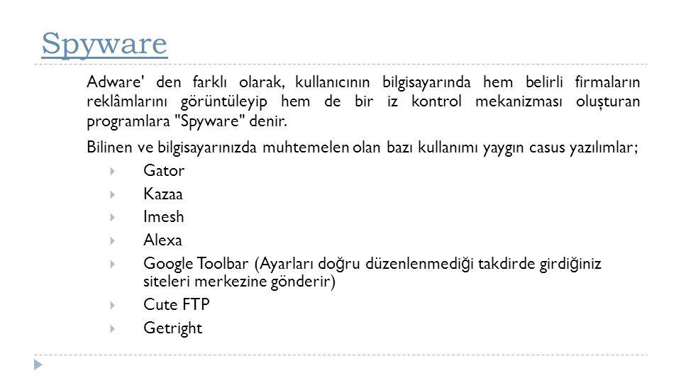 Spyware Adware' den farklı olarak, kullanıcının bilgisayarında hem belirli firmaların reklâmlarını görüntüleyip hem de bir iz kontrol mekanizması oluş