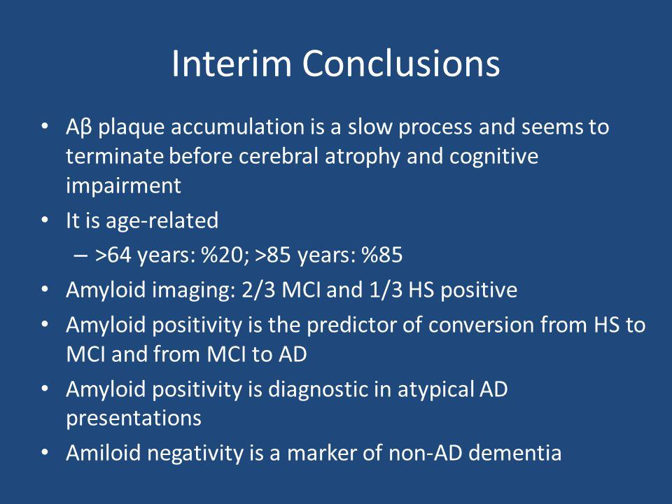 Interim Conclusions Aβ plaque accumulation is a slow process and seems to terminate before cerebral atrophy and cognitive impairment It is age-related