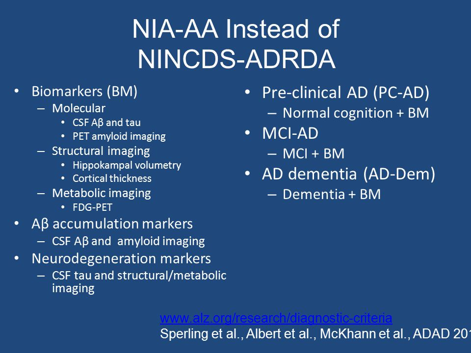 NIA-AA Instead of NINCDS-ADRDA Biomarkers (BM) – Molecular CSF Aβ and tau PET amyloid imaging – Structural imaging Hippokampal volumetry Cortical thic