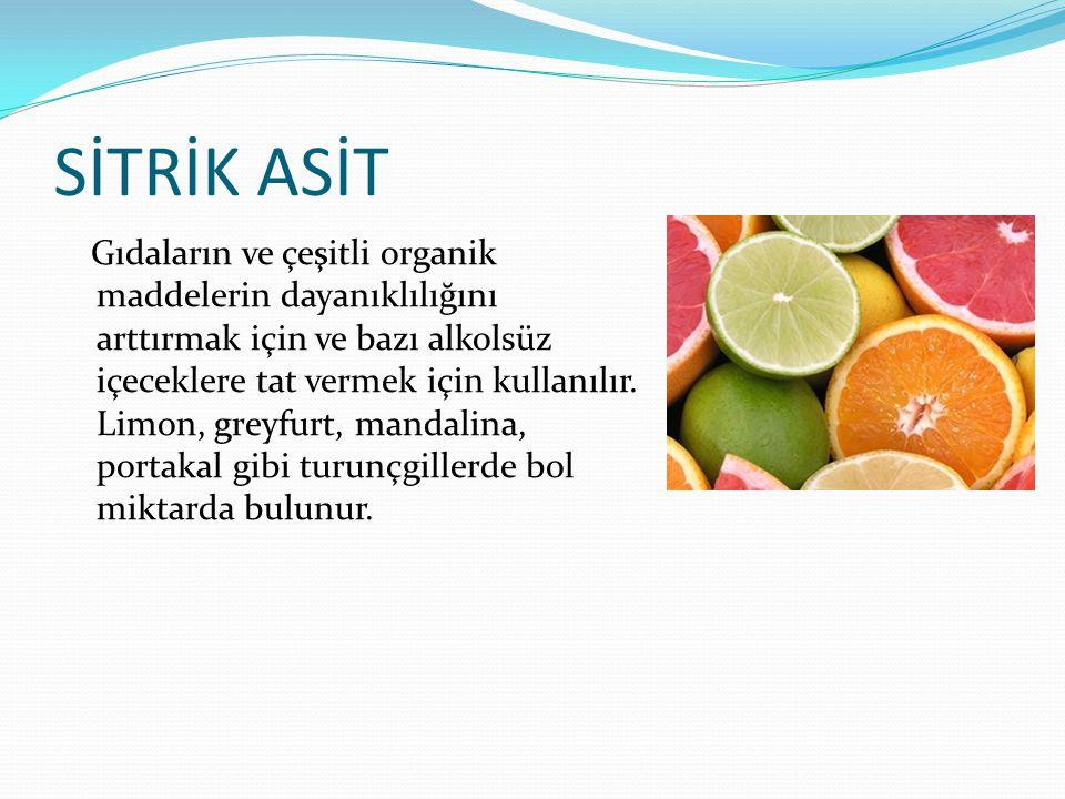 SİTRİK ASİT Gıdaların ve çeşitli organik maddelerin dayanıklılığını arttırmak için ve bazı alkolsüz içeceklere tat vermek için kullanılır. Limon, grey