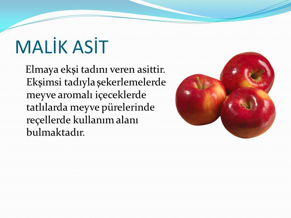 MALİK ASİT Elmaya ekşi tadını veren asittir. Ekşimsi tadıyla şekerlemelerde meyve aromalı içeceklerde tatlılarda meyve pürelerinde reçellerde kullanım