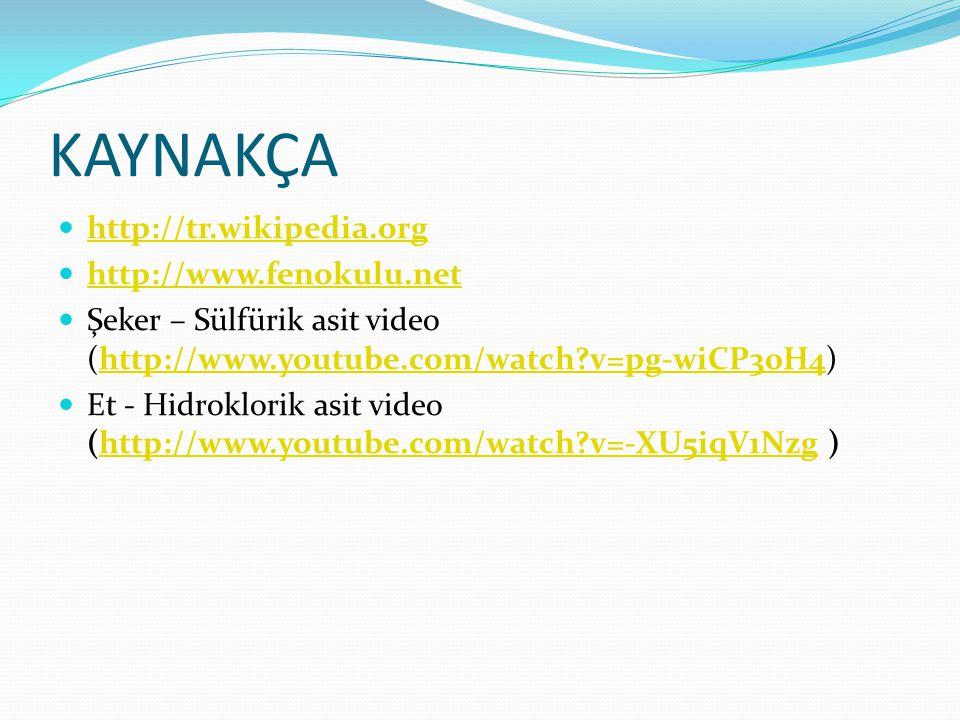 KAYNAKÇA http://tr.wikipedia.org http://www.fenokulu.net Şeker – Sülfürik asit video (http://www.youtube.com/watch?v=pg-wiCP30H4)http://www.youtube.co