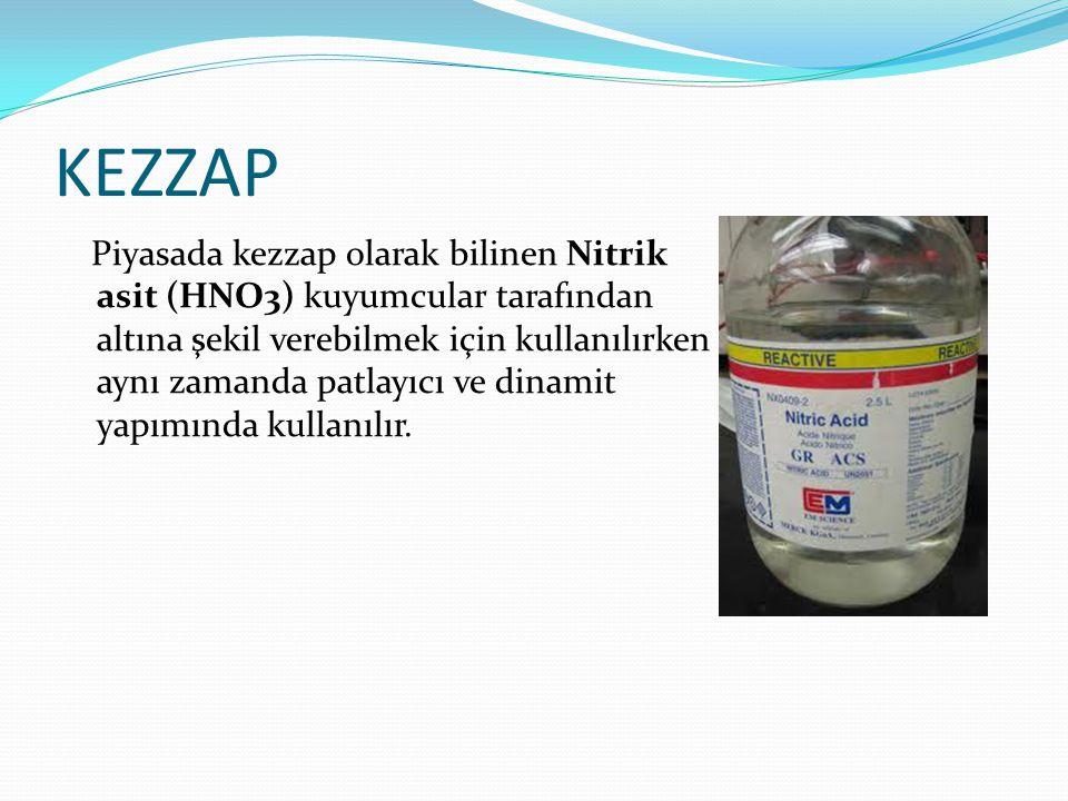 KEZZAP Piyasada kezzap olarak bilinen Nitrik asit (HNO3) kuyumcular tarafından altına şekil verebilmek için kullanılırken aynı zamanda patlayıcı ve di