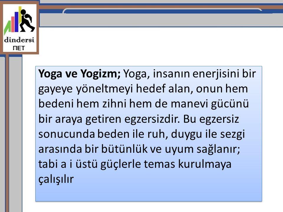 Yoga ve Yogizm; Yoga, insanın enerjisini bir gayeye yöneltmeyi hedef alan, onun hem bedeni hem zihni hem de manevi gücünü bir araya getiren egzersizdi