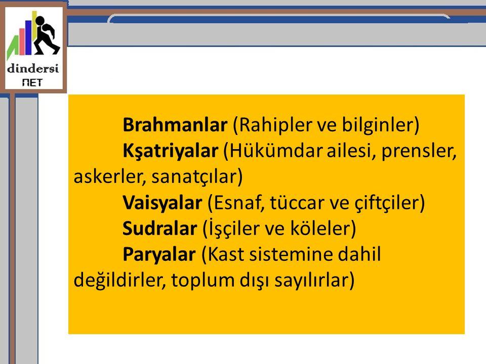 Brahmanlar (Rahipler ve bilginler) Kşatriyalar (Hükümdar ailesi, prensler, askerler, sanatçılar) Vaisyalar (Esnaf, tüccar ve çiftçiler) Sudralar (İşçi