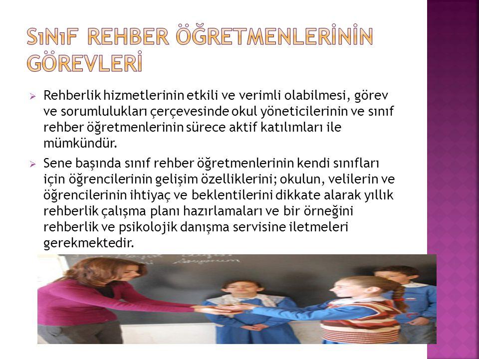  Rehberlik hizmetlerinin etkili ve verimli olabilmesi, görev ve sorumlulukları çerçevesinde okul yöneticilerinin ve sınıf rehber öğretmenlerinin süre
