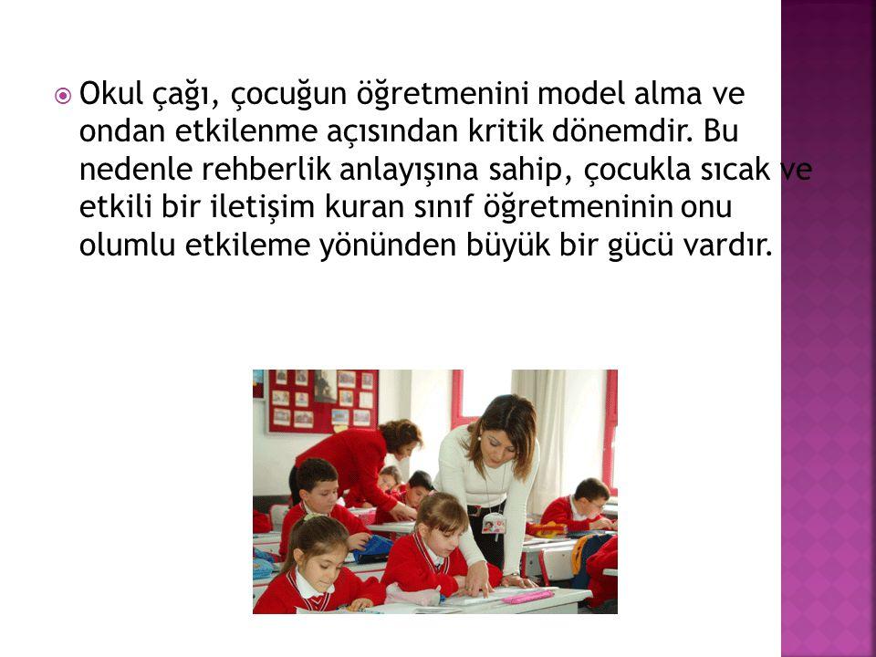  Okul çağı, çocuğun öğretmenini model alma ve ondan etkilenme açısından kritik dönemdir. Bu nedenle rehberlik anlayışına sahip, çocukla sıcak ve etki