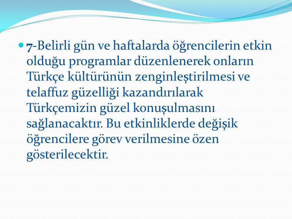 7-Belirli gün ve haftalarda öğrencilerin etkin olduğu programlar düzenlenerek onların Türkçe kültürünün zenginleştirilmesi ve telaffuz güzelliği kazan