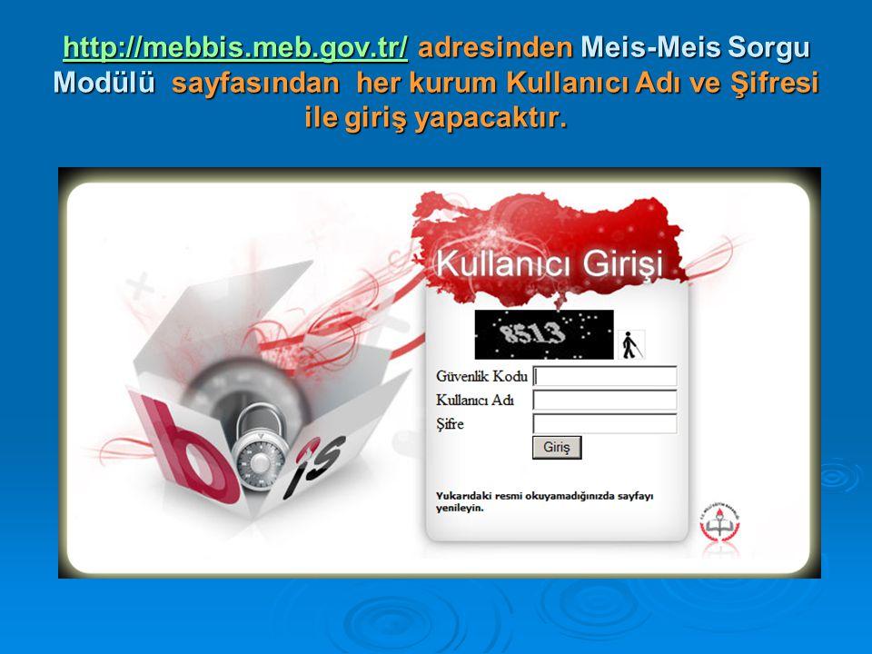 http://mebbis.meb.gov.tr/http://mebbis.meb.gov.tr/ adresinden Meis-Meis Sorgu Modülü sayfasından her kurum Kullanıcı Adı ve Şifresi ile giriş yapacaktır.