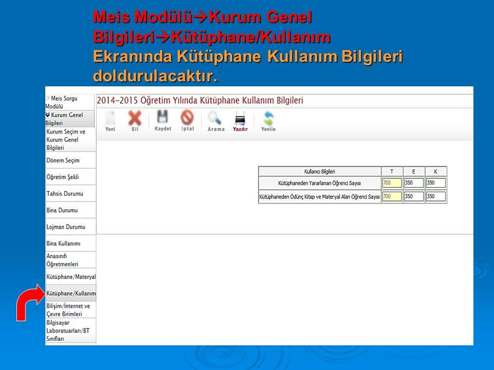 Meis Modülü  Kurum Genel Bilgileri  Kütüphane/Kullanım Ekranında Kütüphane Kullanım Bilgileri doldurulacaktır.