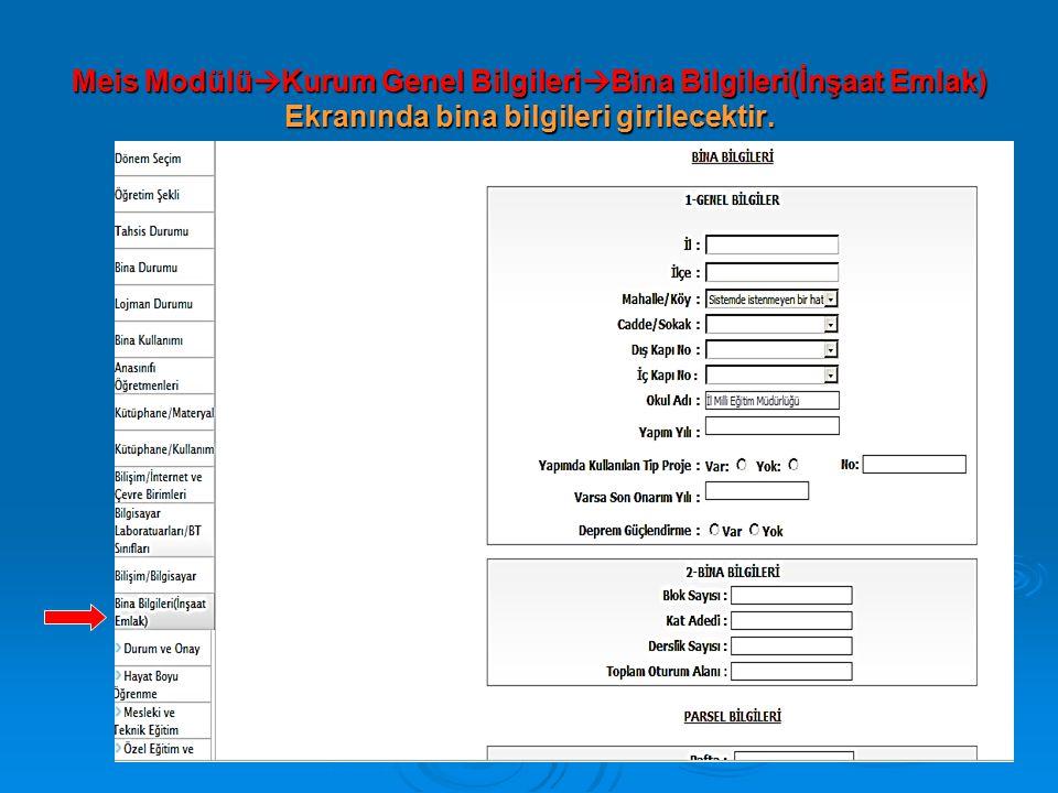 Meis Modülü  Kurum Genel Bilgileri  Bina Bilgileri(İnşaat Emlak) Ekranında bina bilgileri girilecektir.