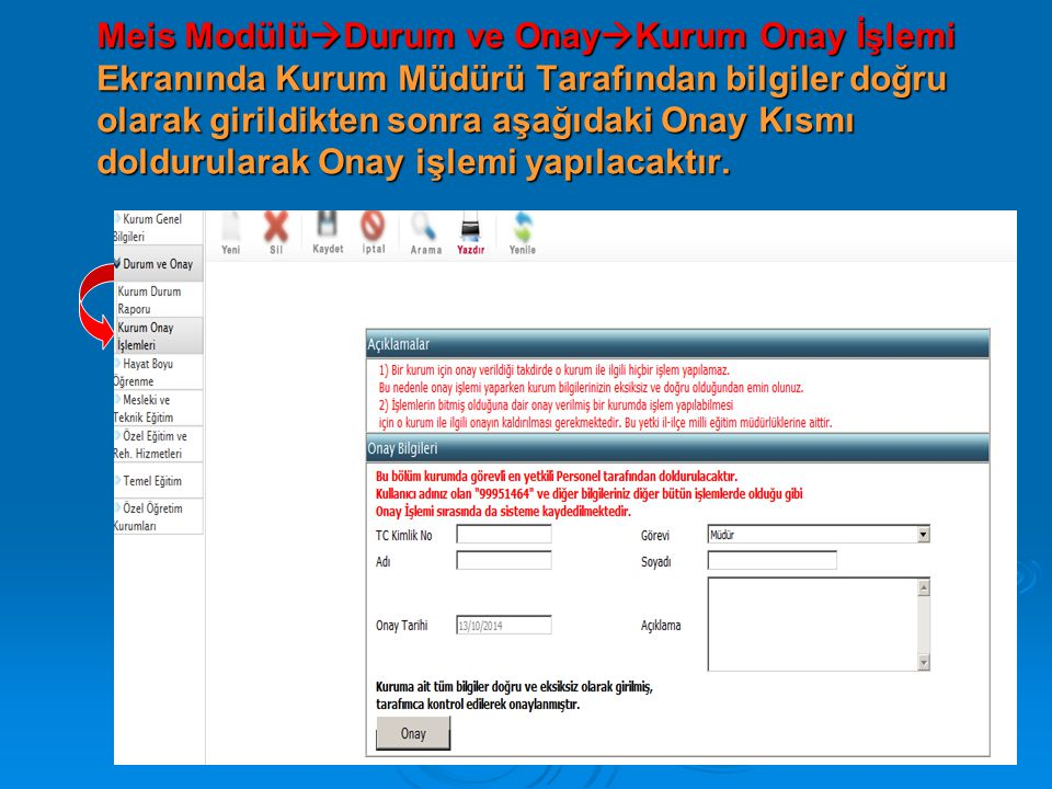 Meis Modülü  Durum ve Onay  Kurum Onay İşlemi Ekranında Kurum Müdürü Tarafından bilgiler doğru olarak girildikten sonra aşağıdaki Onay Kısmı doldurularak Onay işlemi yapılacaktır.