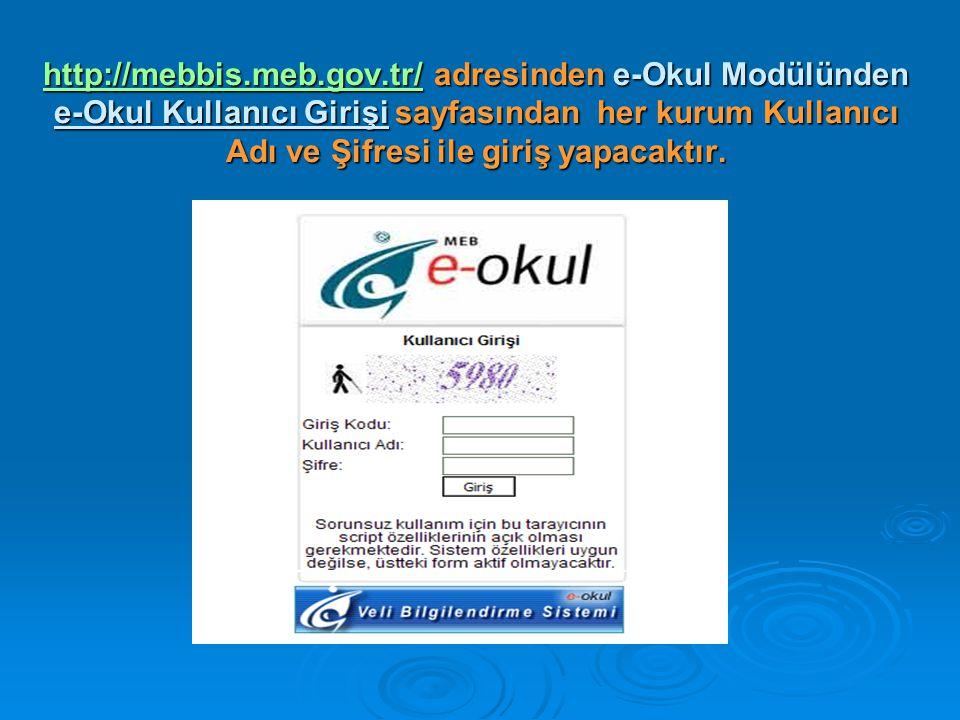 http://mebbis.meb.gov.tr/http://mebbis.meb.gov.tr/ adresinden e-Okul Modülünden e-Okul Kullanıcı Girişi sayfasından her kurum Kullanıcı Adı ve Şifresi ile giriş yapacaktır.
