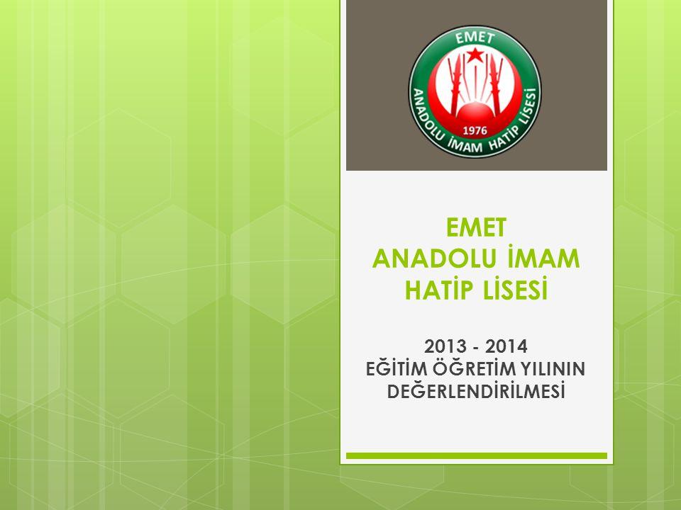 EMET ANADOLU İMAM HATİP LİSESİ 2013 - 2014 EĞİTİM ÖĞRETİM YILININ DEĞERLENDİRİLMESİ