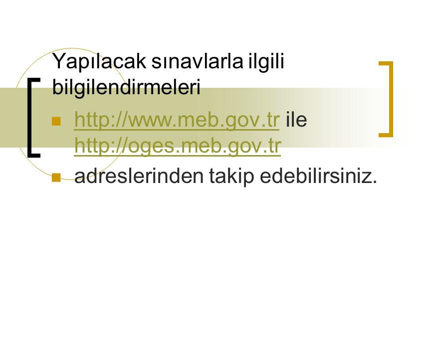 Yapılacak sınavlarla ilgili bilgilendirmeleri http://www.meb.gov.tr ile http://oges.meb.gov.tr http://www.meb.gov.tr http://oges.meb.gov.tr adreslerin