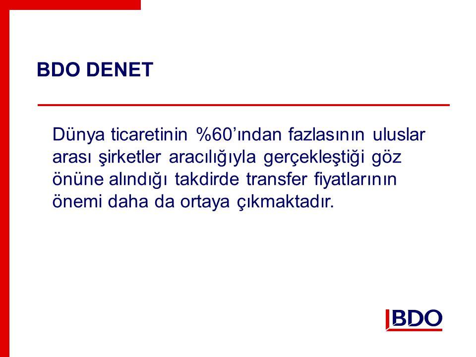 BDO DENET Dünya ticaretinin %60'ından fazlasının uluslar arası şirketler aracılığıyla gerçekleştiği göz önüne alındığı takdirde transfer fiyatlarının önemi daha da ortaya çıkmaktadır.