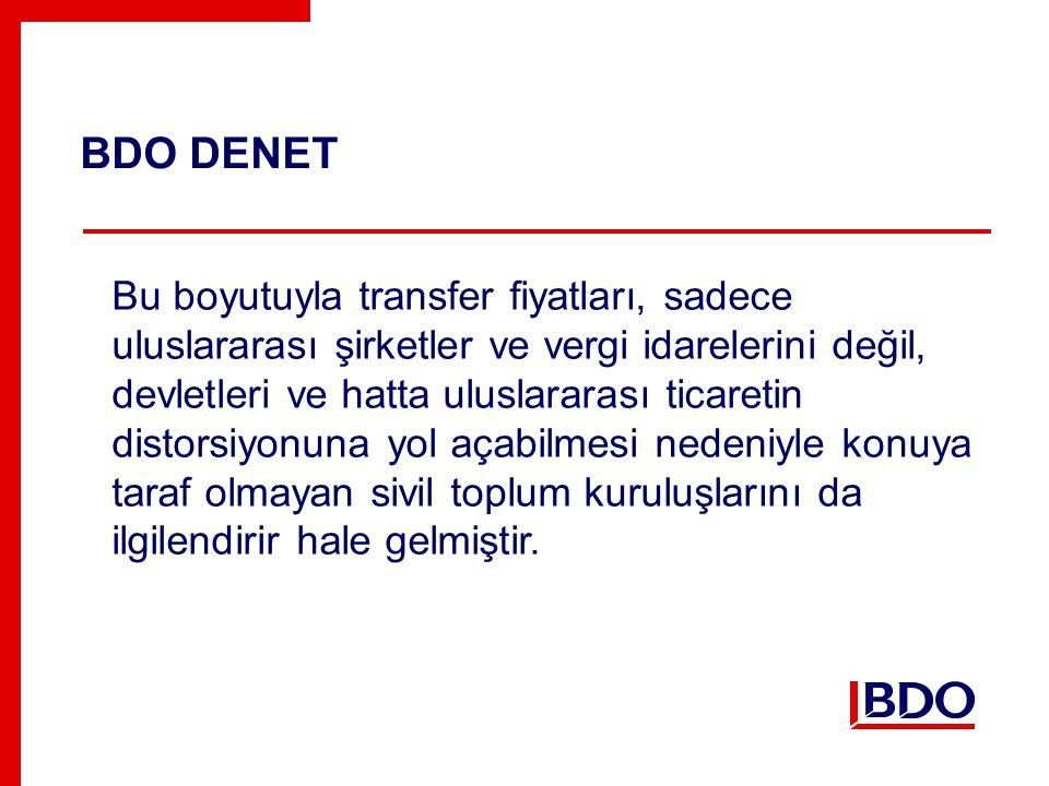 BDO DENET Bu boyutuyla transfer fiyatları, sadece uluslararası şirketler ve vergi idarelerini değil, devletleri ve hatta uluslararası ticaretin distorsiyonuna yol açabilmesi nedeniyle konuya taraf olmayan sivil toplum kuruluşlarını da ilgilendirir hale gelmiştir.
