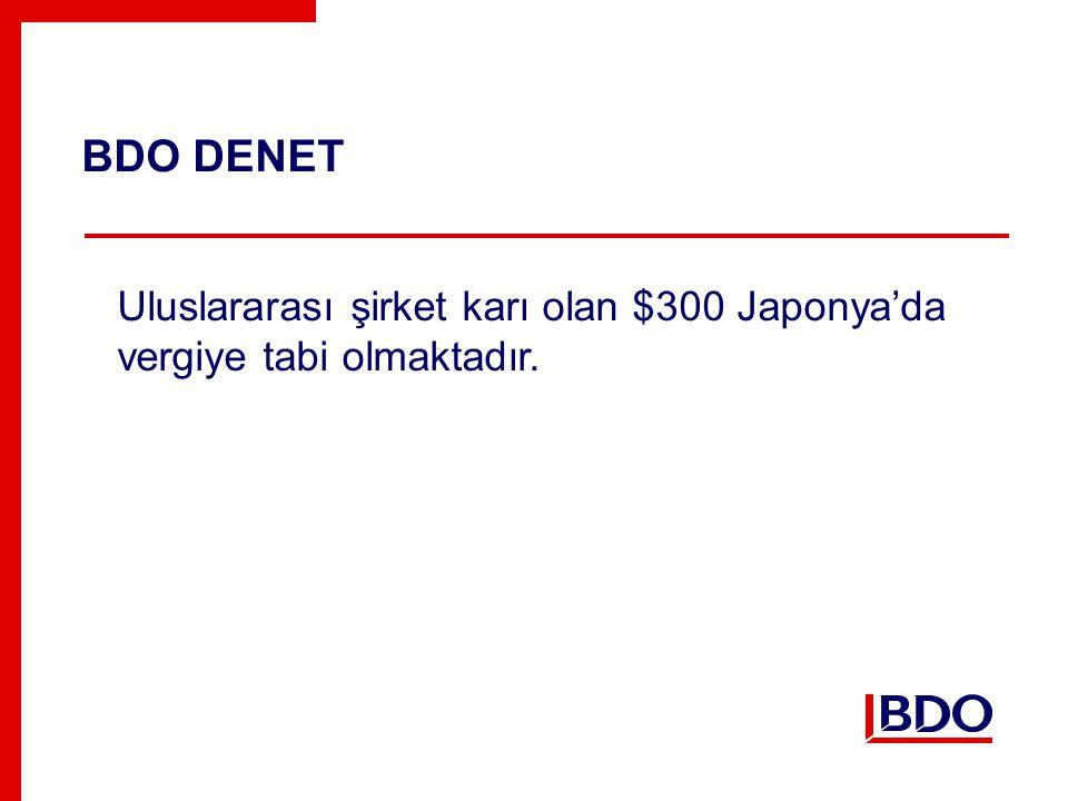 BDO DENET Uluslararası şirket karı olan $300 Japonya'da vergiye tabi olmaktadır.