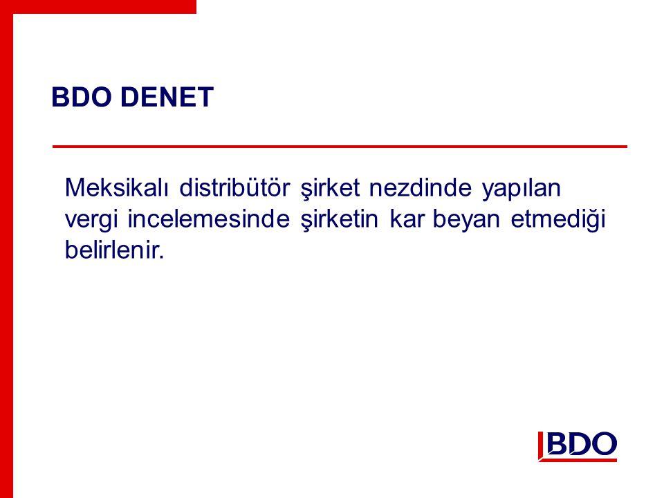 BDO DENET Meksikalı distribütör şirket nezdinde yapılan vergi incelemesinde şirketin kar beyan etmediği belirlenir.