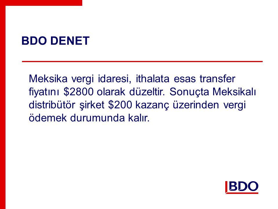 BDO DENET Meksika vergi idaresi, ithalata esas transfer fiyatını $2800 olarak düzeltir.