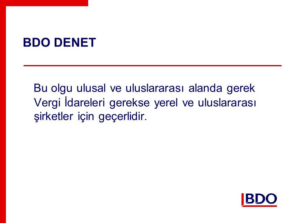 BDO DENET Bu olgu ulusal ve uluslararası alanda gerek Vergi İdareleri gerekse yerel ve uluslararası şirketler için geçerlidir.