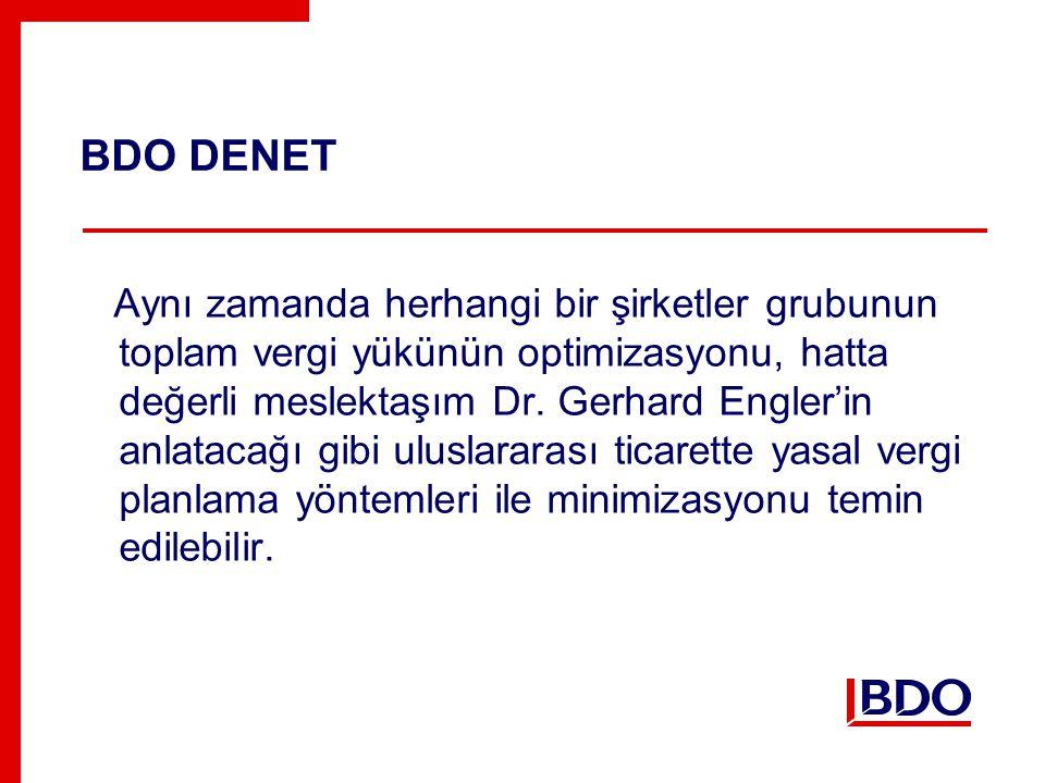 BDO DENET Aynı zamanda herhangi bir şirketler grubunun toplam vergi yükünün optimizasyonu, hatta değerli meslektaşım Dr.