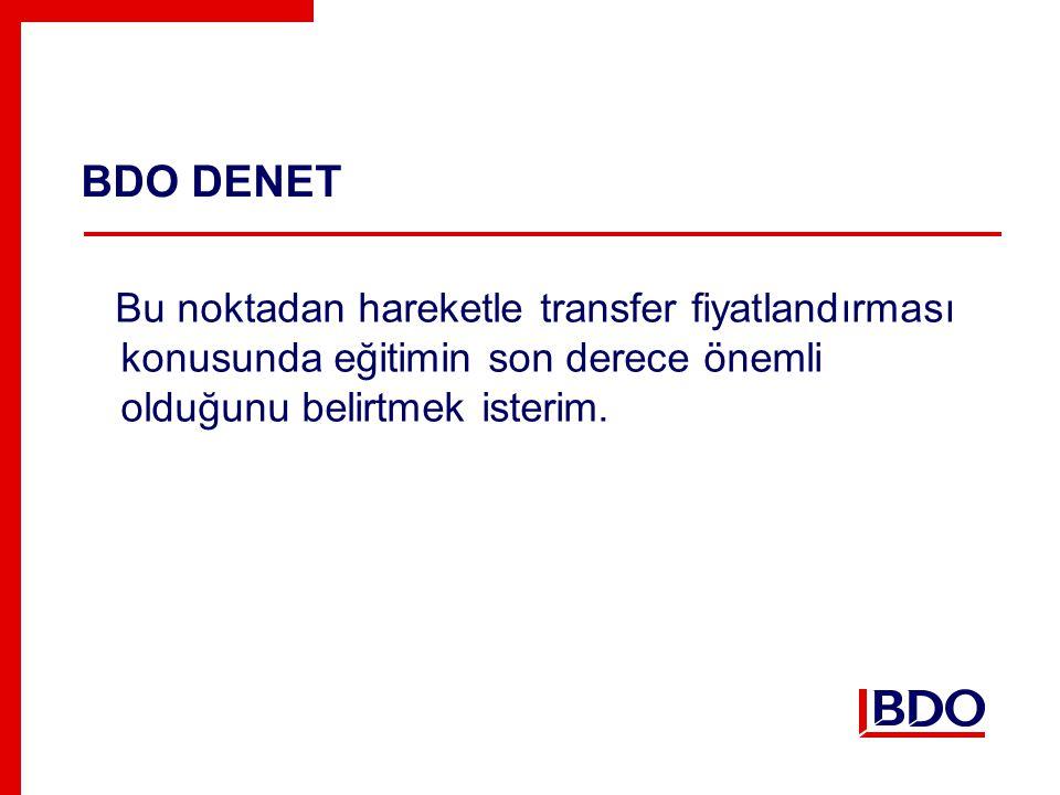 BDO DENET Bu noktadan hareketle transfer fiyatlandırması konusunda eğitimin son derece önemli olduğunu belirtmek isterim.