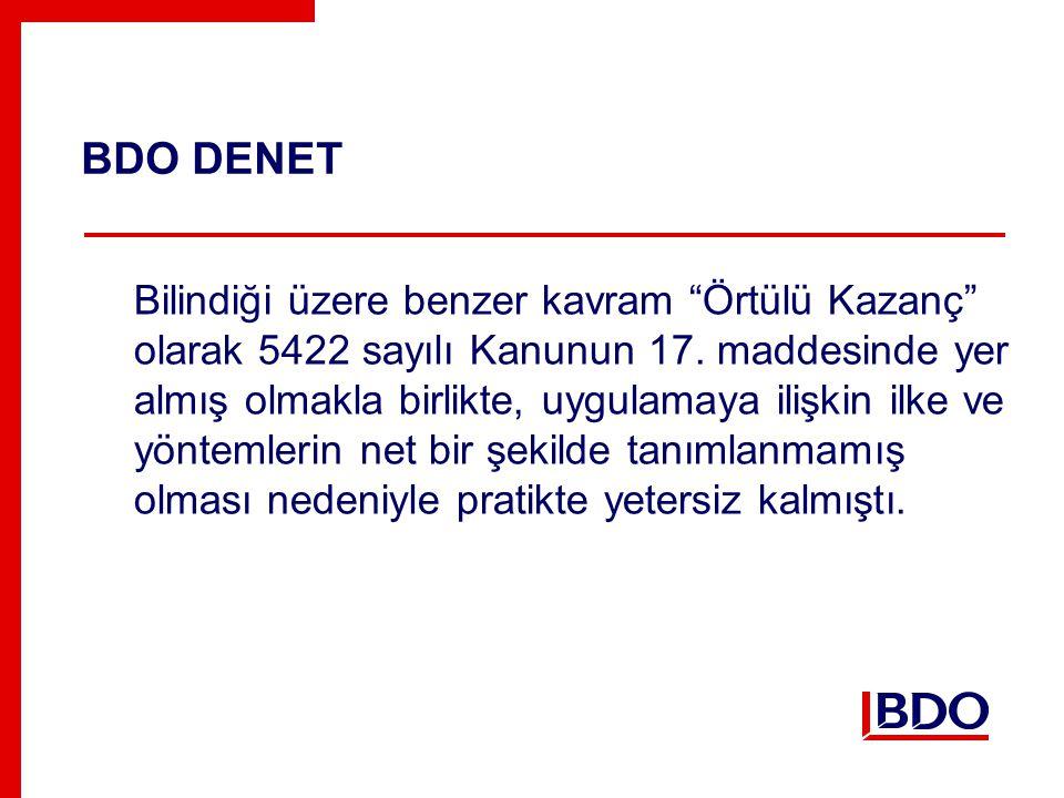 BDO DENET Bilindiği üzere benzer kavram Örtülü Kazanç olarak 5422 sayılı Kanunun 17.