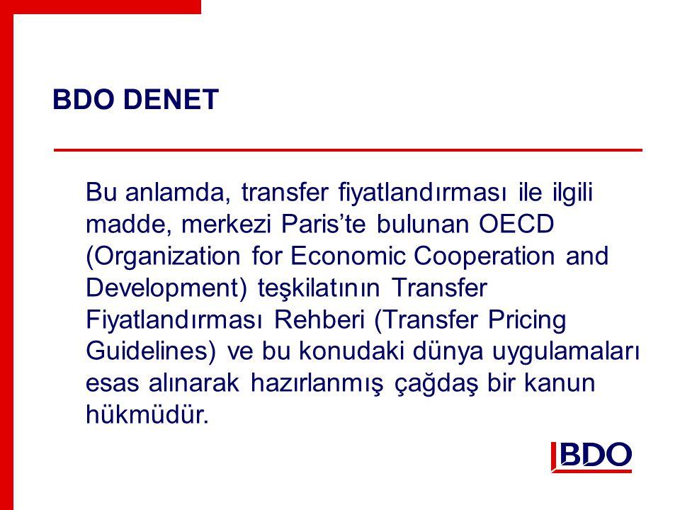 BDO DENET Bu anlamda, transfer fiyatlandırması ile ilgili madde, merkezi Paris'te bulunan OECD (Organization for Economic Cooperation and Development) teşkilatının Transfer Fiyatlandırması Rehberi (Transfer Pricing Guidelines) ve bu konudaki dünya uygulamaları esas alınarak hazırlanmış çağdaş bir kanun hükmüdür.