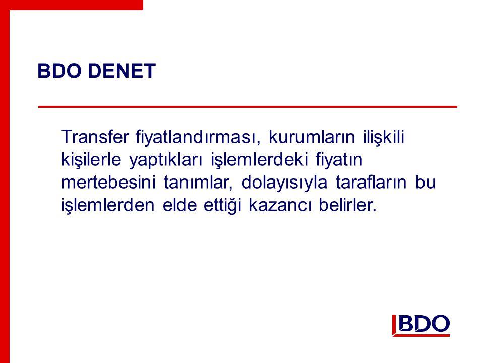 BDO DENET Transfer fiyatlandırması, kurumların ilişkili kişilerle yaptıkları işlemlerdeki fiyatın mertebesini tanımlar, dolayısıyla tarafların bu işlemlerden elde ettiği kazancı belirler.