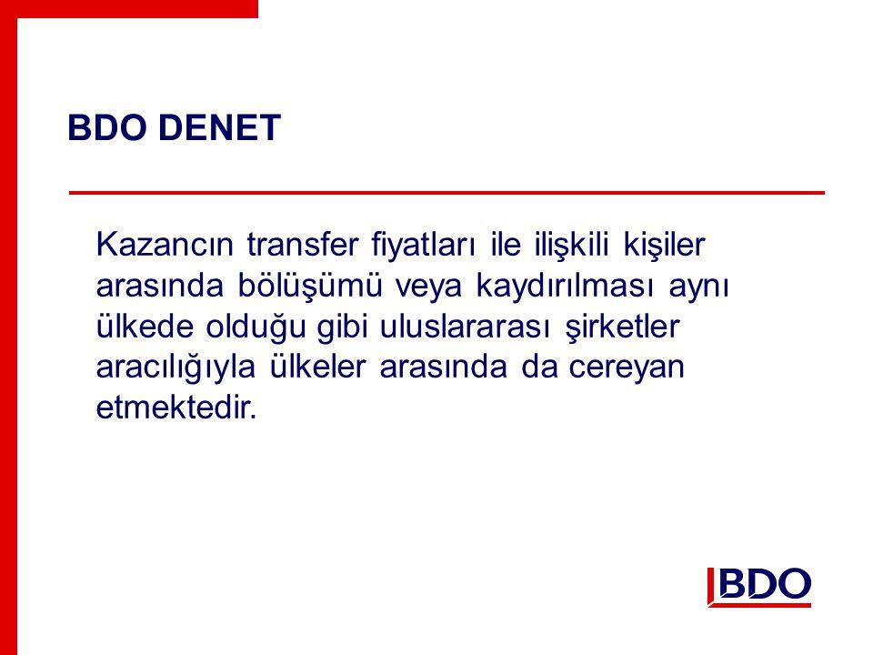 BDO DENET Kazancın transfer fiyatları ile ilişkili kişiler arasında bölüşümü veya kaydırılması aynı ülkede olduğu gibi uluslararası şirketler aracılığıyla ülkeler arasında da cereyan etmektedir.