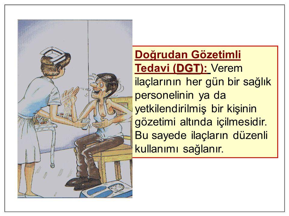 DGT Doğrudan Gözetimli Tedavi (DGT): Verem ilaçlarının her gün bir sağlık personelinin ya da yetkilendirilmiş bir kişinin gözetimi altında içilmesidir