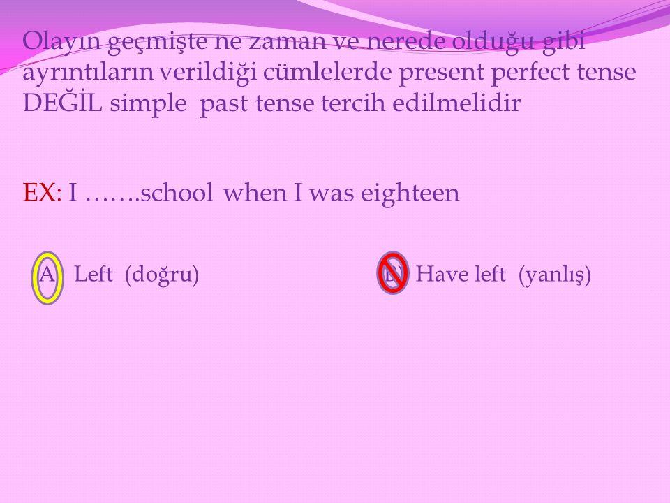 Olayın geçmişte ne zaman ve nerede olduğu gibi ayrıntıların verildiği cümlelerde present perfect tense DEĞİL simple past tense tercih edilmelidir EX: