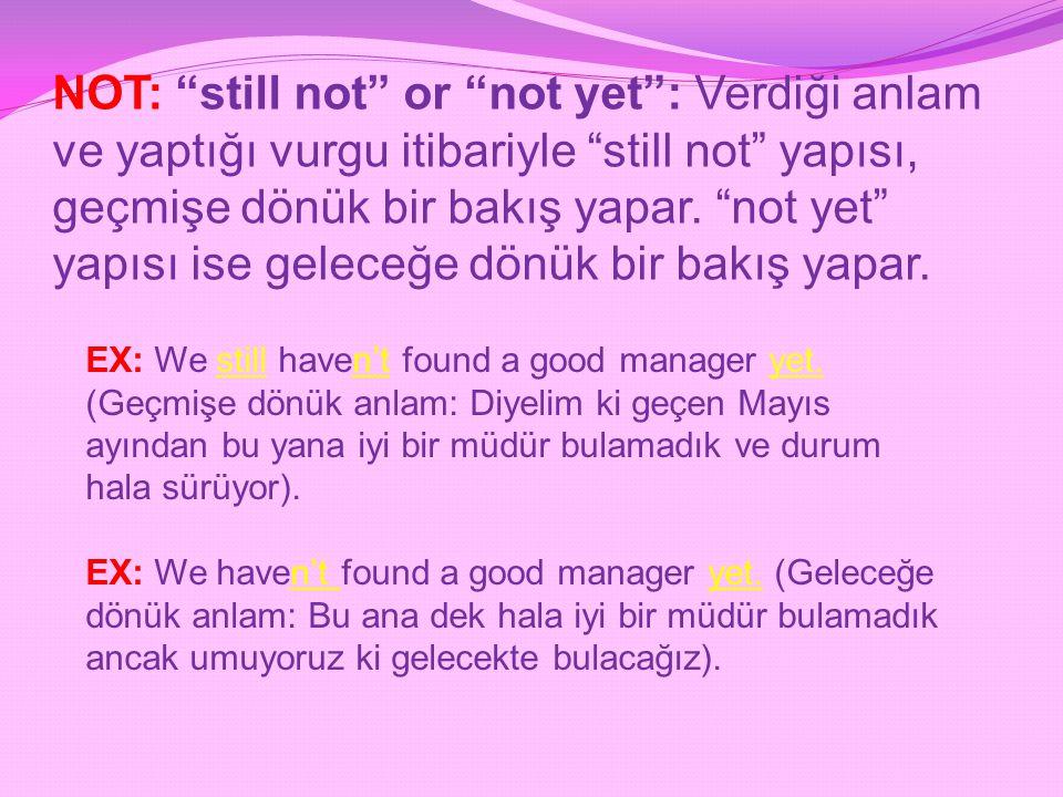 """NOT: """"still not"""" or """"not yet"""": Verdiği anlam ve yaptığı vurgu itibariyle """"still not"""" yapısı, geçmişe dönük bir bakış yapar. """"not yet"""" yapısı ise gelec"""