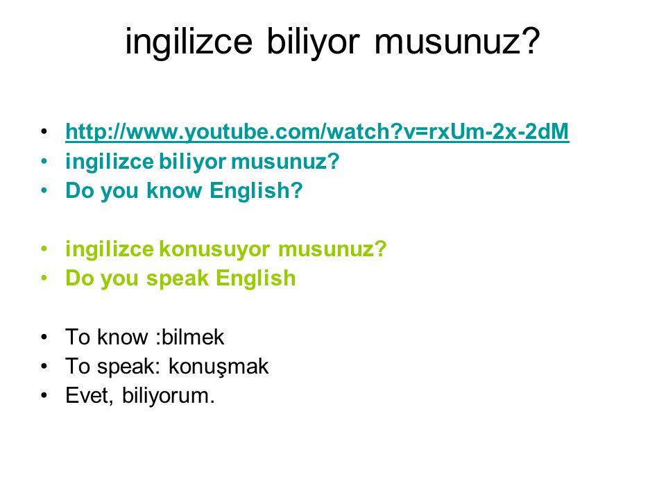 ingilizce biliyor musunuz? http://www.youtube.com/watch?v=rxUm-2x-2dM ingilizce biliyor musunuz? Do you know English? ingilizce konusuyor musunuz? Do