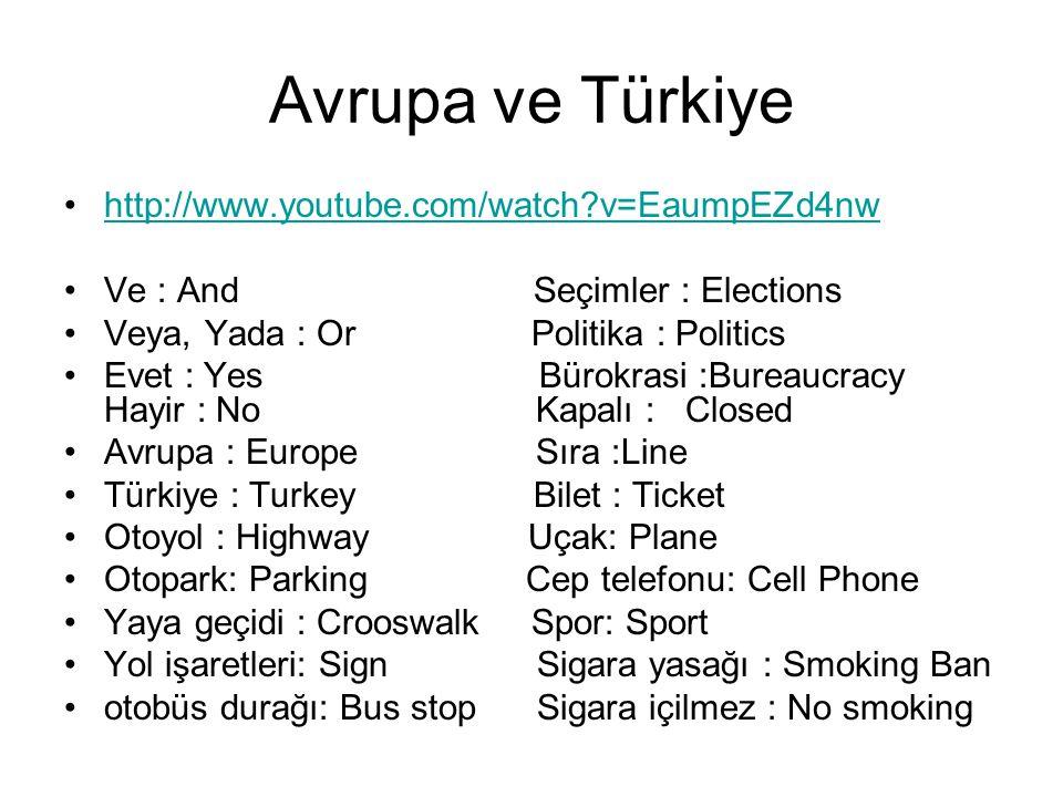 Avrupa ve Türkiye http://www.youtube.com/watch?v=EaumpEZd4nw Ve : And Seçimler : Elections Veya, Yada : Or Politika : Politics Evet : Yes Bürokrasi :B