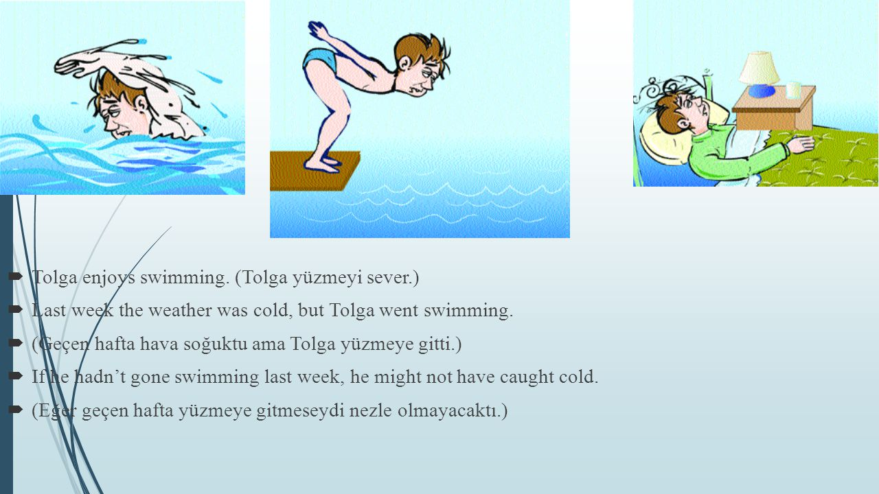  Tolga enjoys swimming.