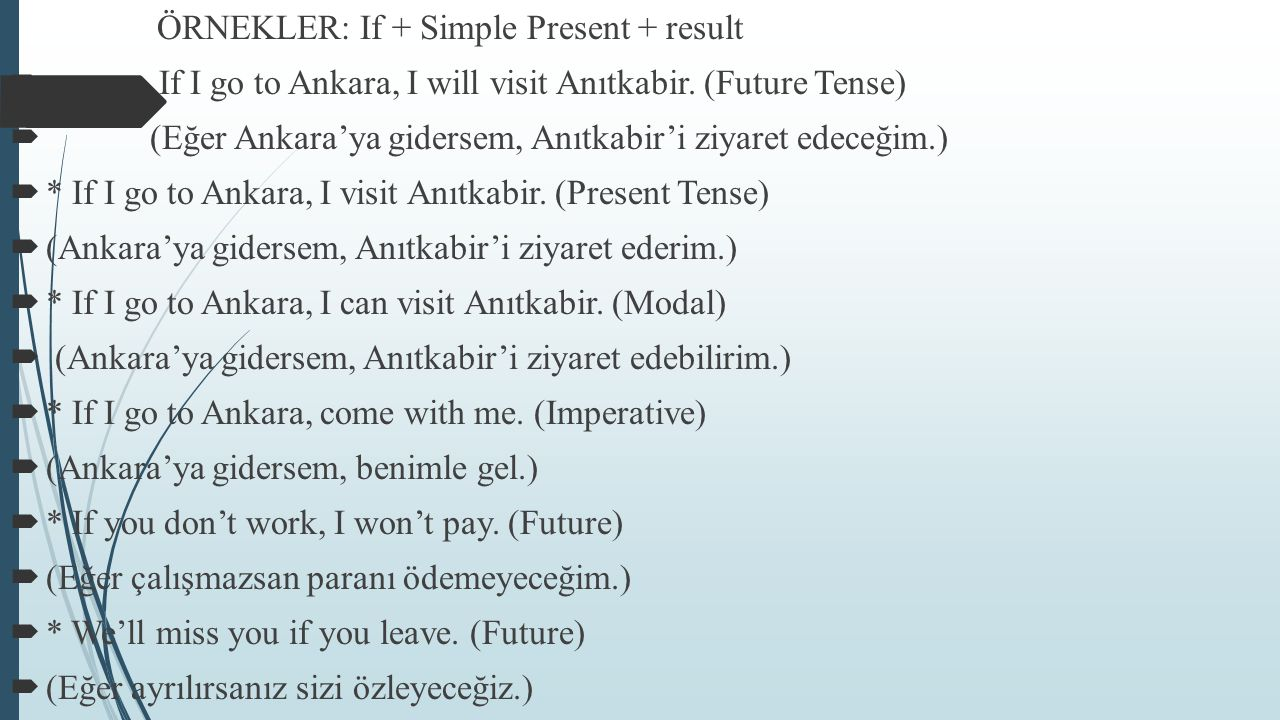 ÖRNEKLER: If + Simple Present + result  If I go to Ankara, I will visit Anıtkabir.