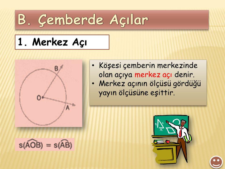 1. Merkez Açı Köşesi çemberin merkezinde olan açıya merkez açı denir. Merkez açının ölçüsü gördüğü yayın ölçüsüne eşittir. Köşesi çemberin merkezinde