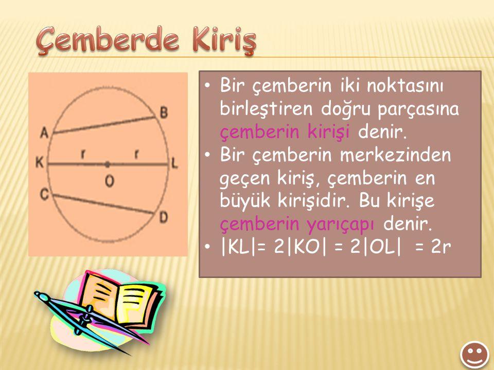 Bir çemberin iki noktasını birleştiren doğru parçasına çemberin kirişi denir.