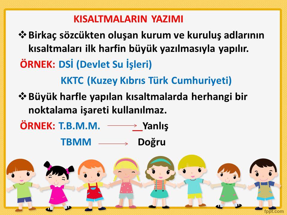 UYARI:Yalnızca Türkiye Cumhuriyeti ve Türkçe sözcükleri kısaltılırken nokta konulur.Çünkü bu kısaltmalar gelenekselleşmiştir.