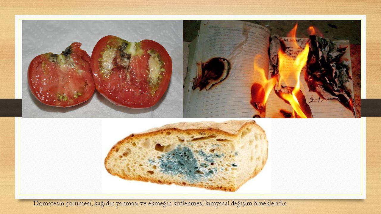 Domatesin çürümesi, kağıdın yanması ve ekmeğin küflenmesi kimyasal değişim örnekleridir.