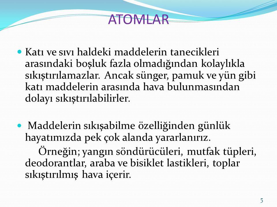 ATOMLAR Katı ve sıvı maddelerde taneciklerden oluşmuştur.