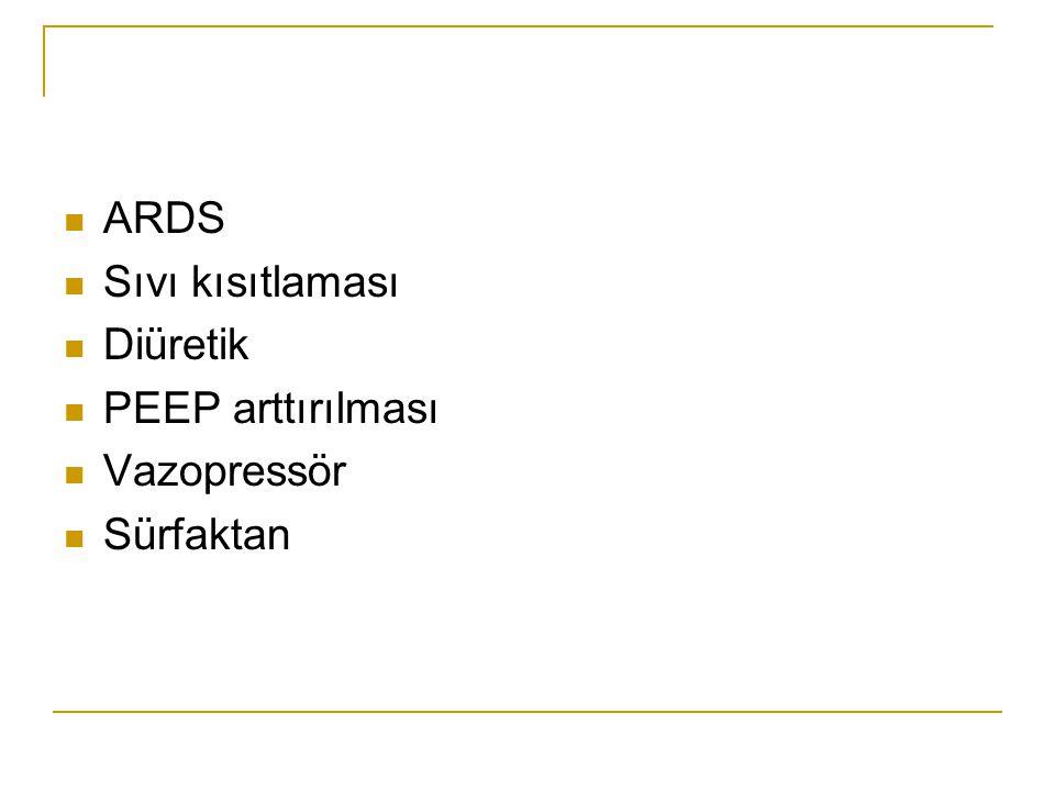 ARDS Sıvı kısıtlaması Diüretik PEEP arttırılması Vazopressör Sürfaktan