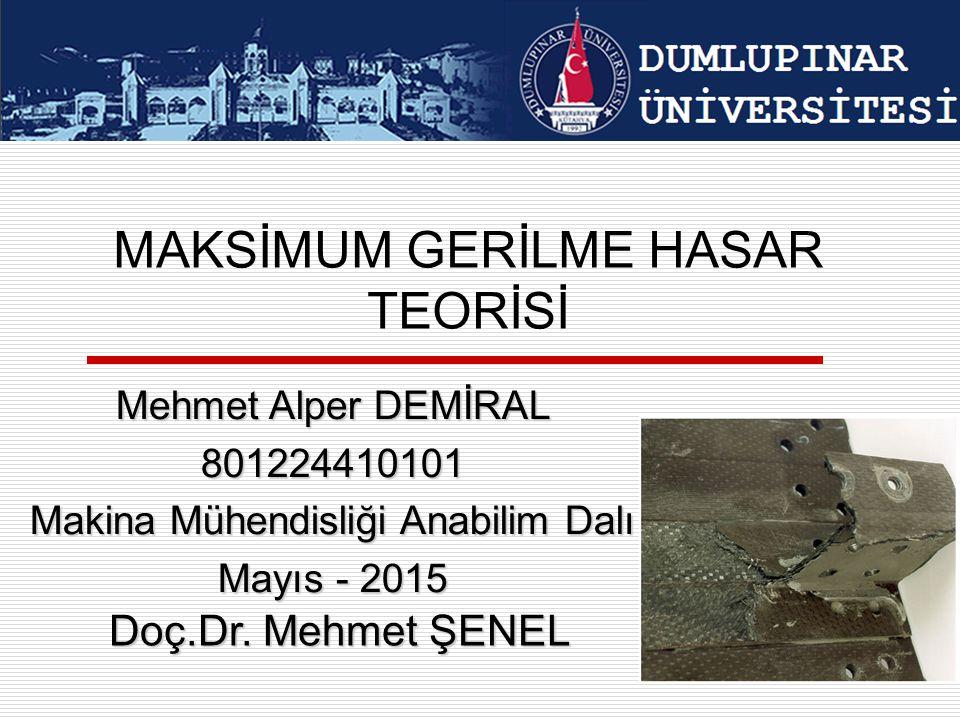1 MAKSİMUM GERİLME HASAR TEORİSİ Doç.Dr. Mehmet ŞENEL Mehmet Alper DEMİRAL 801224410101 Makina Mühendisliği Anabilim Dalı Mayıs - 2015