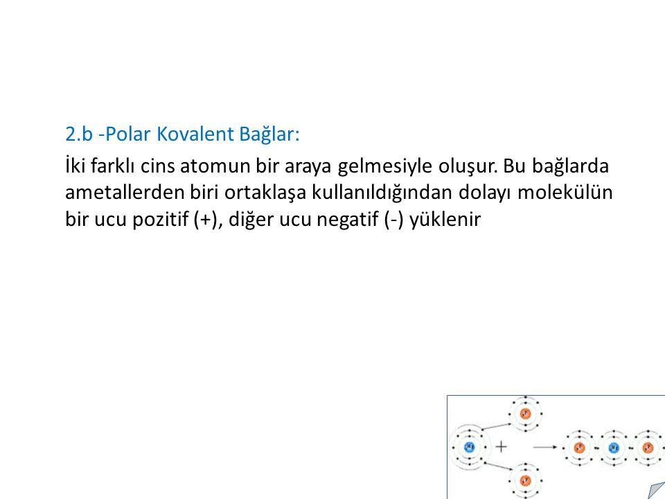 2.b -Polar Kovalent Bağlar: İki farklı cins atomun bir araya gelmesiyle oluşur.